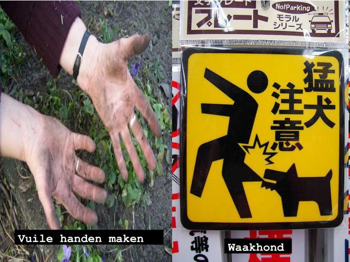 Vuile handen maken