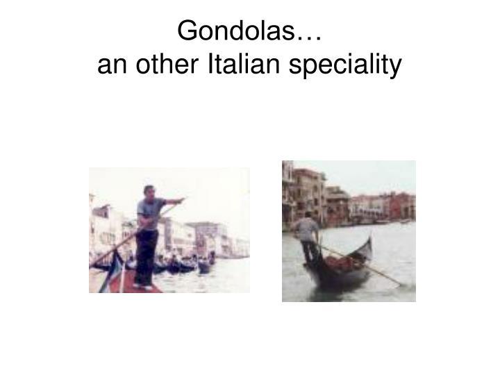 Gondolas…