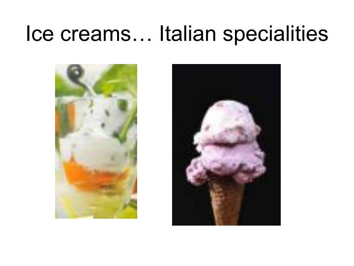 Ice creams… Italian specialities