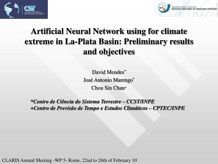 Artificial Neural Network using for climate extreme in La-Plata Basin: Preliminary results and objec...