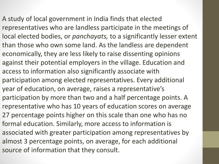 A study of local government in India finds that elected representatives who are landless participate in the meetings of local elected bodies, or