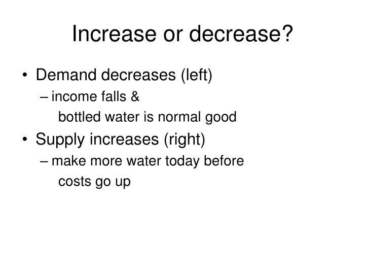 Increase or decrease?