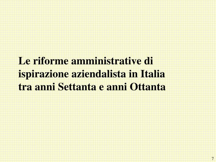 Le riforme amministrative di ispirazione aziendalista in Italia