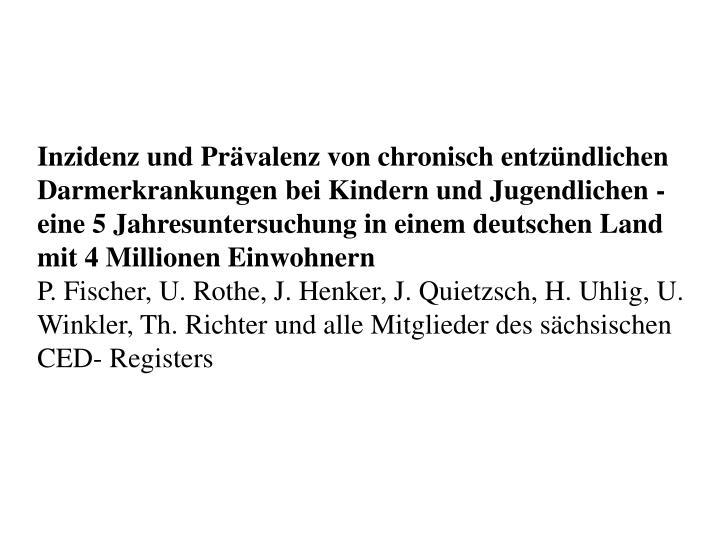 Inzidenz und Prävalenz von chronisch entzündlichen Darmerkrankungen bei Kindern und Jugendlichen -   eine 5 Jahresuntersuchung in einem deutschen Land mit 4 Millionen Einwohnern