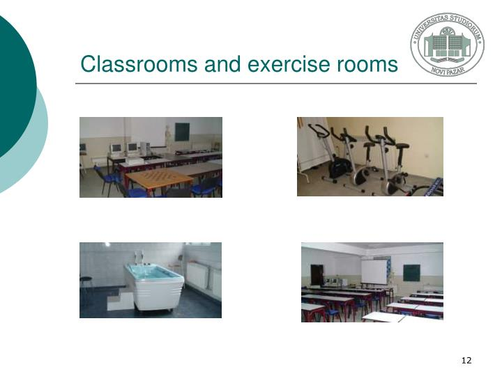 Classrooms and exercise rooms
