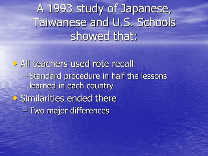 A 1993 study of Japanese, Taiwanese and U.S. Schools showed that: