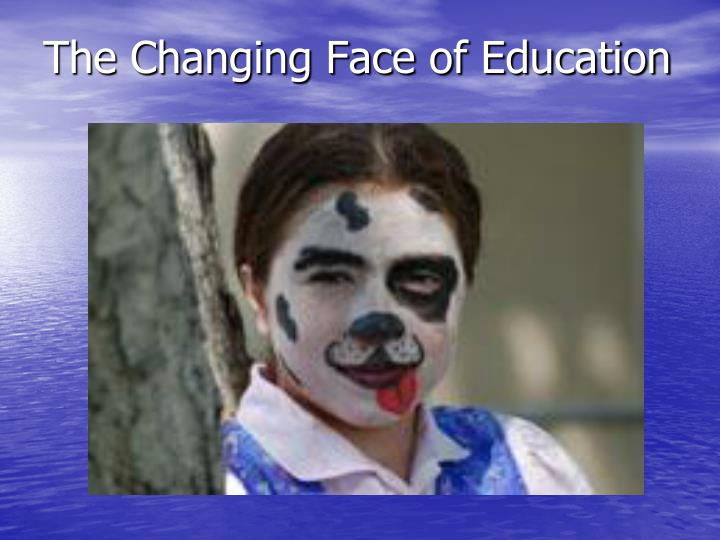 The Changing Face of Education