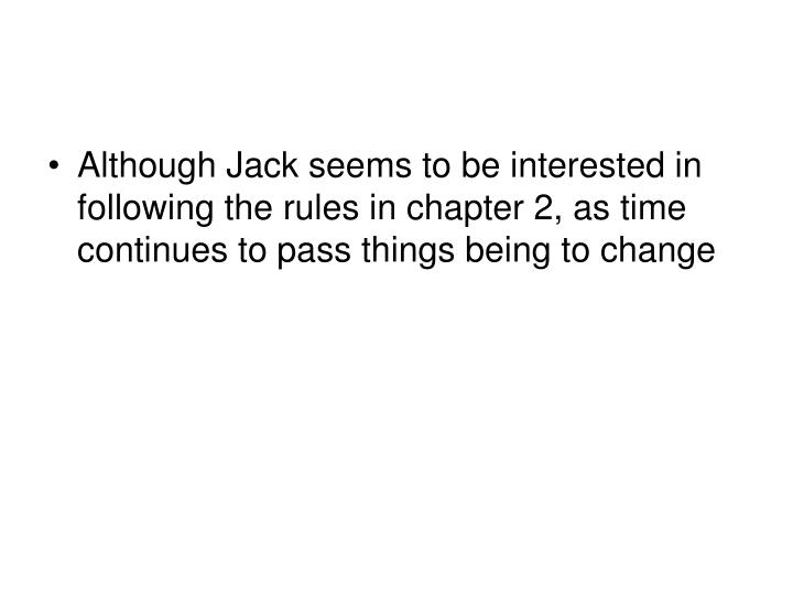 Although Jack seems to be interested in following the rules in chapter 2, as time continues to pass things being to change