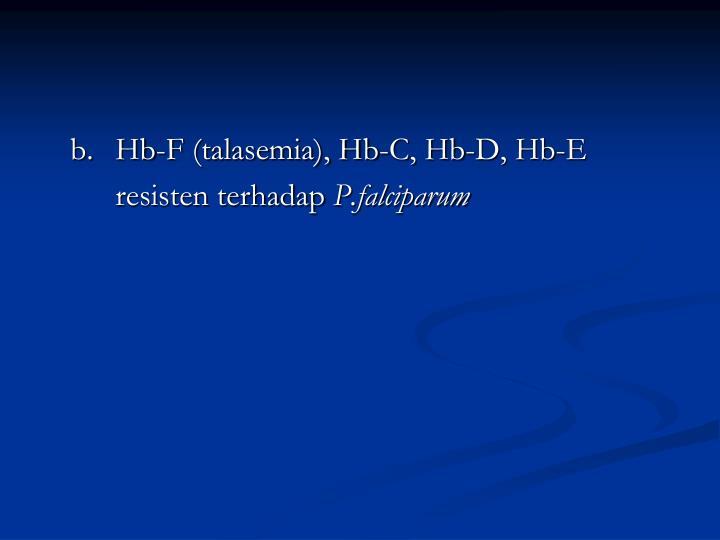 b. Hb-F (talasemia), Hb-C, Hb-D, Hb-E