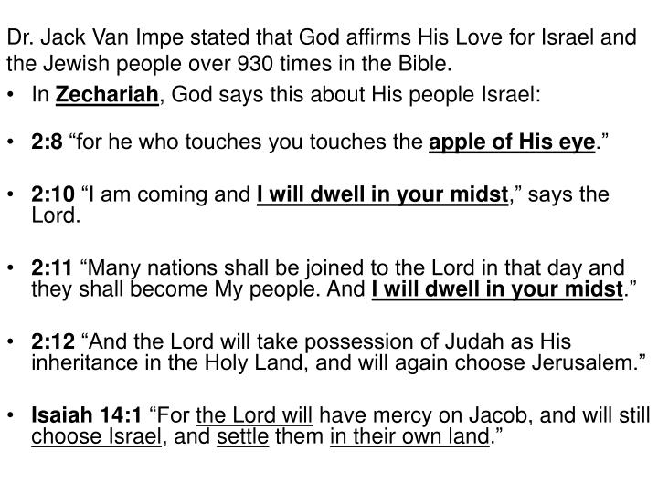 Dr. Jack Van Impe stated that God affirms His Love for Israel and the Jewish people over 930 times in the Bible.