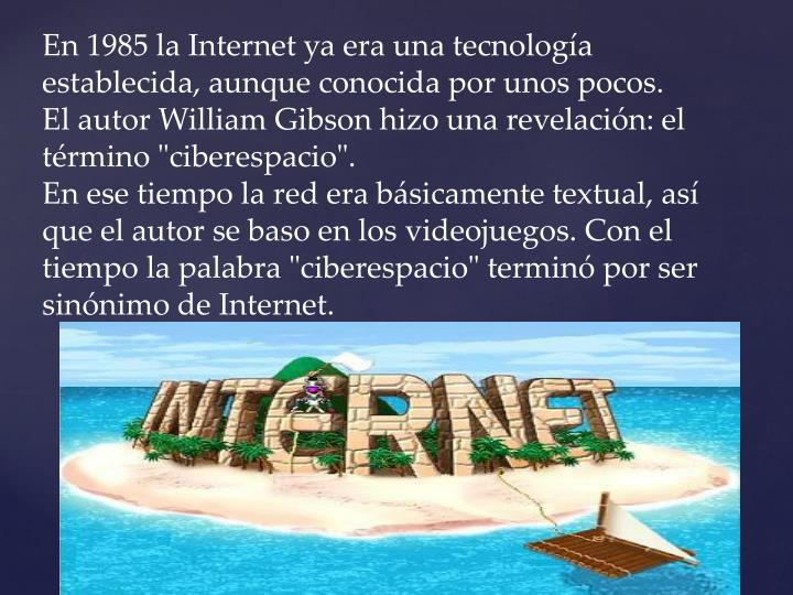 En 1985 la Internet ya era una tecnología establecida, aunque conocida por unos pocos.