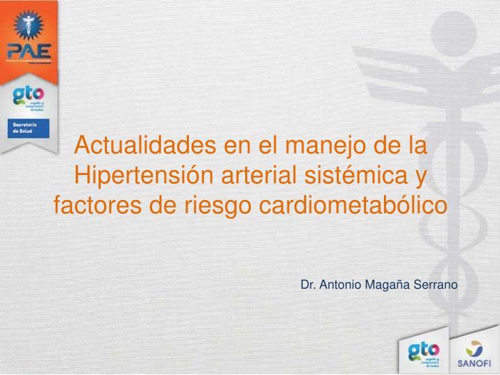 Actualidades en el manejo de la Hipertensión arterial sistémica y factores de riesgo cardiometabólico