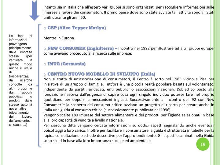 Intanto sia in Italia che all'estero vari gruppi si sono organizzati per raccogliere informazioni sulle imprese a favore dei consumatori. Il primo paese dove sono state avviate tali attività sono gli Stati uniti durante gli anni 60.