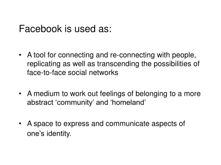 Facebook is used as: