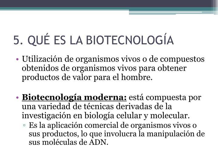 5. QUÉ ES LA BIOTECNOLOGÍA