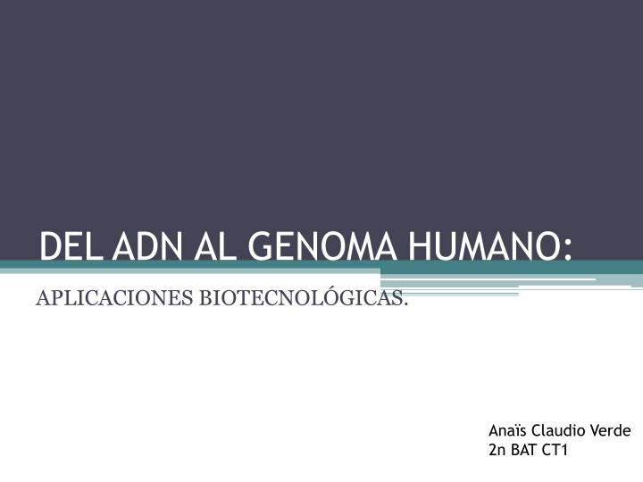 DEL ADN AL GENOMA HUMANO: