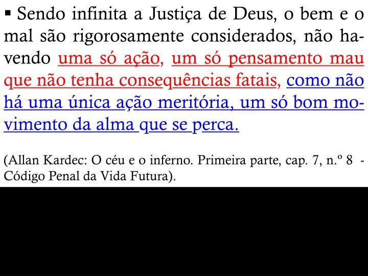 Sendo infinita a Justiça de Deus, o bem e o mal são rigorosamente considerados, não