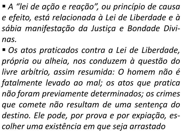 """A """"lei de ação e reação"""", ou princípio de causa e efeito, está relacionada à Lei de Liberdade e à sábia manifestação da Justiça e Bondade"""