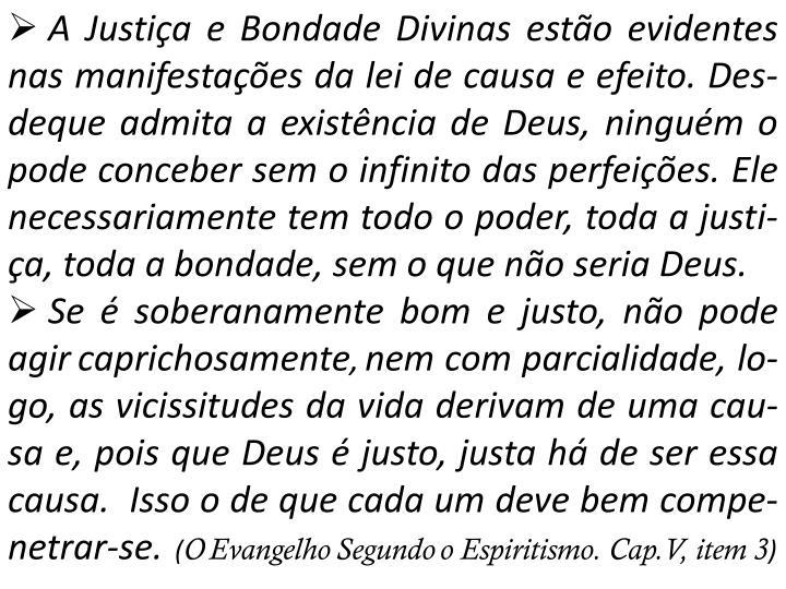 A Justiça e Bondade Divinas estão evidentes nas manifestações da lei de causa e efeito.