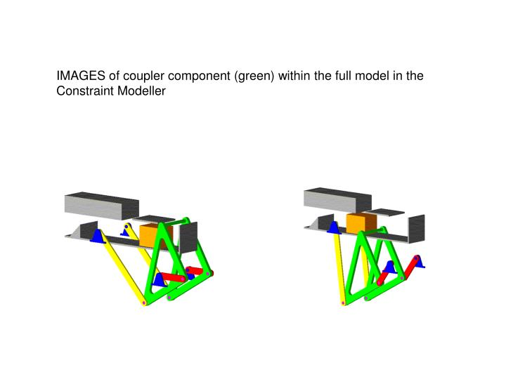 IMAGES of coupler component (green) within the full model in the Constraint Modeller