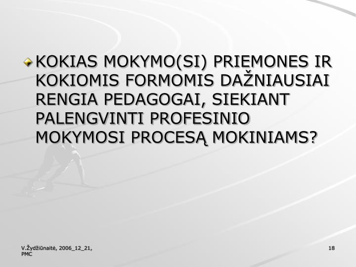 KOKIAS MOKYMO(SI) PRIEMONES IR KOKIOMIS FORMOMIS DAŽNIAUSIAI RENGIA PEDAGOGAI, SIEKIANT PALENGVINTI PROFESINIO MOKYMOSI PROCESĄ MOKINIAMS?