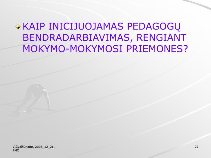 KAIP INICIJUOJAMAS PEDAGOGŲ BENDRADARBIAVIMAS, RENGIANT MOKYMO-MOKYMOSI PRIEMONES?