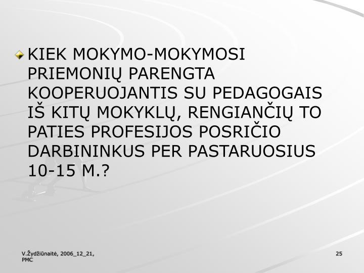 KIEK MOKYMO-MOKYMOSI PRIEMONIŲ PARENGTA KOOPERUOJANTIS SU PEDAGOGAIS IŠ KITŲ MOKYKLŲ, RENGIANČIŲ TO PATIES PROFESIJOS POSRIČIO DARBININKUS PER PASTARUOSIUS 10-15 M.?