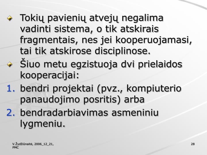 Tokių pavienių atvejų negalima vadinti sistema, o tik atskirais fragmentais, nes jei kooperuojamasi, tai tik atskirose disciplinose.