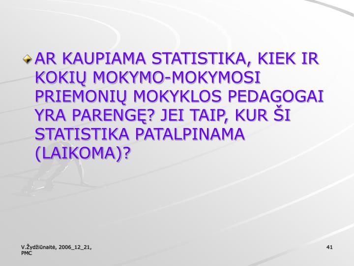 AR KAUPIAMA STATISTIKA, KIEK IR KOKIŲ MOKYMO-MOKYMOSI PRIEMONIŲ MOKYKLOS PEDAGOGAI YRA PARENGĘ? JEI TAIP, KUR ŠI STATISTIKA PATALPINAMA (LAIKOMA)?