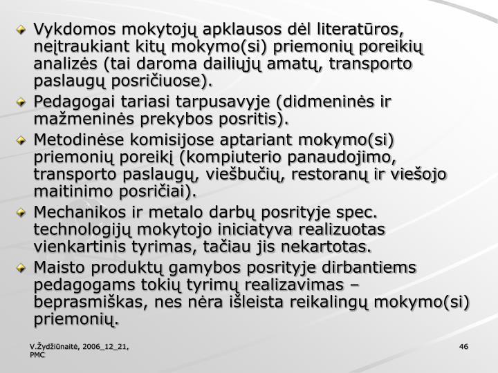 Vykdomos mokytojų apklausos dėl literatūros, neįtraukiant kitų mokymo(si) priemonių poreikių analizės (tai daroma dailiųjų amatų, transporto paslaugų posričiuose).