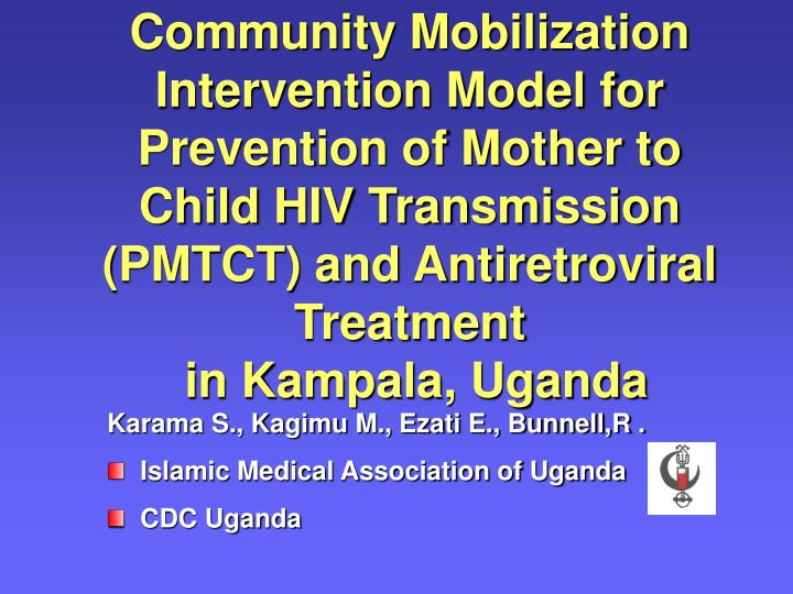 Community Mobilization Intervention Model for Prevention of Mother to Child HIV Transmission (PMTCT)...