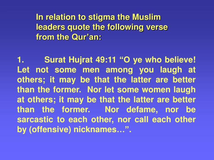 In relation to stigma the Muslim leaders quote the following verse from the Qur'an: