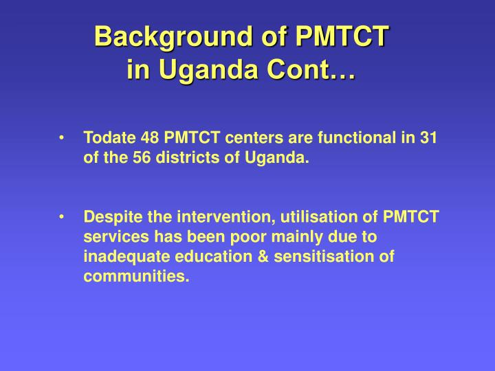 Background of PMTCT in Uganda Cont…