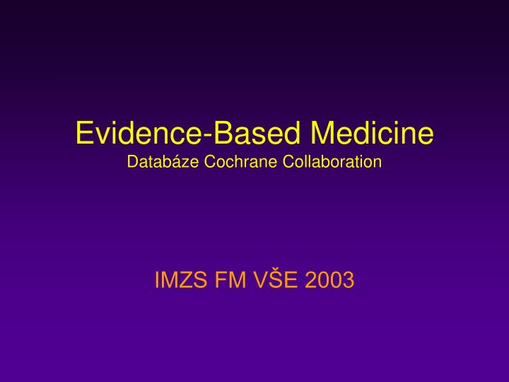 Evidence based medicine datab ze cochrane collaboration
