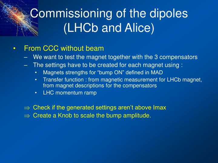 Commissioning of the dipoles (LHCb and Alice)