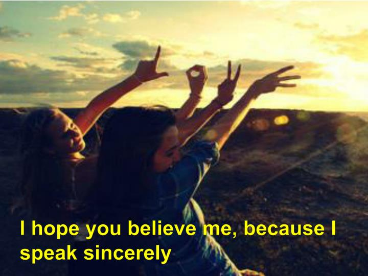 I hope you believe