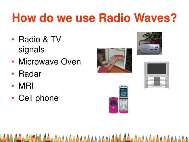 How do we use Radio Waves?
