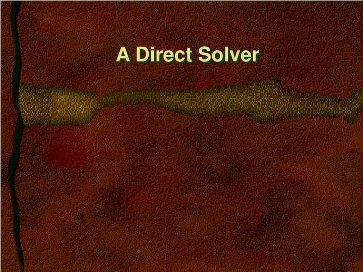 A Direct Solver