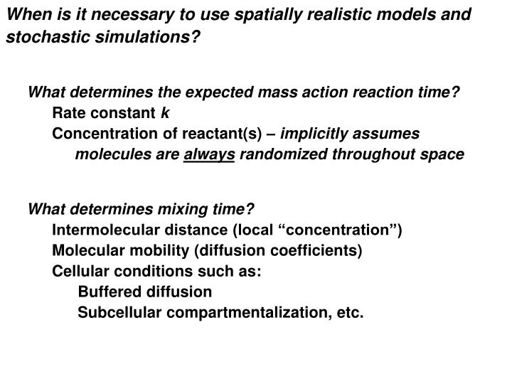 When is it necessary to use spatially realistic models and stochastic simulations?