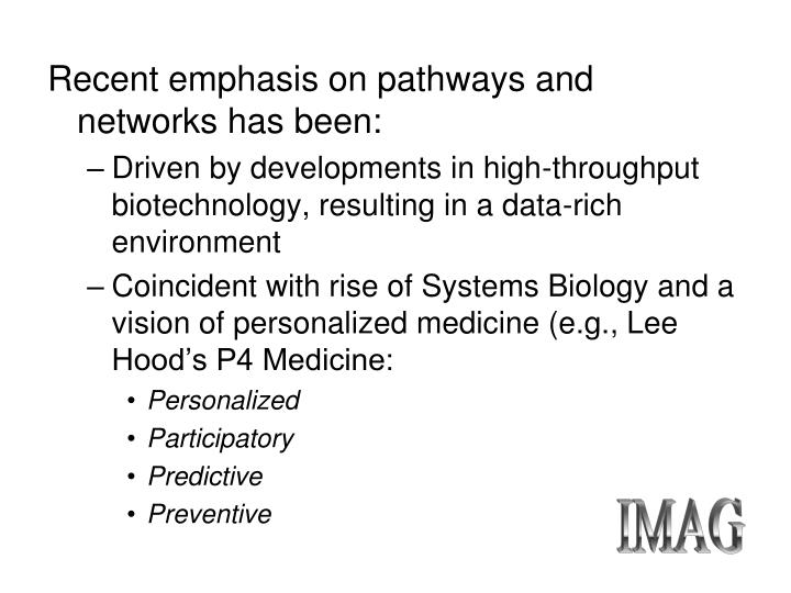 Recent emphasis on pathways and networks has been: