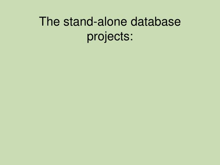 The stand-alone database projects: