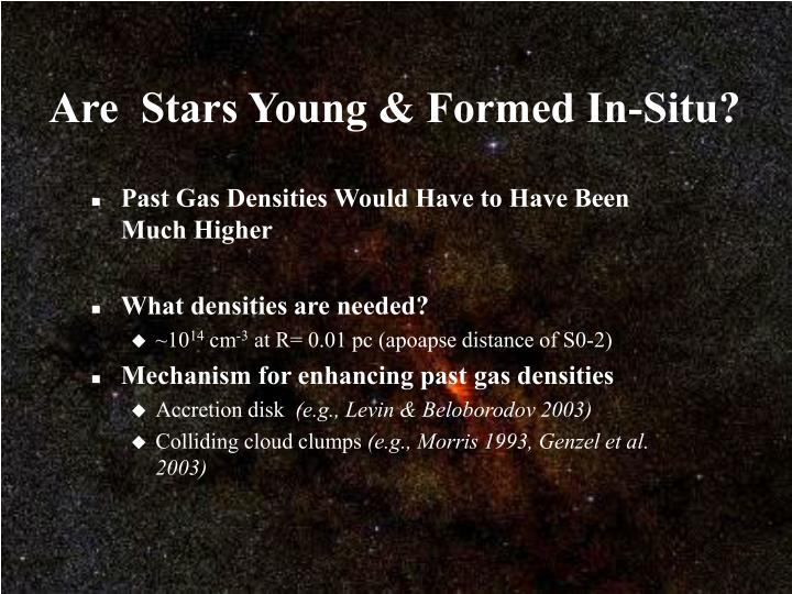 Are  Stars Young & Formed In-Situ?