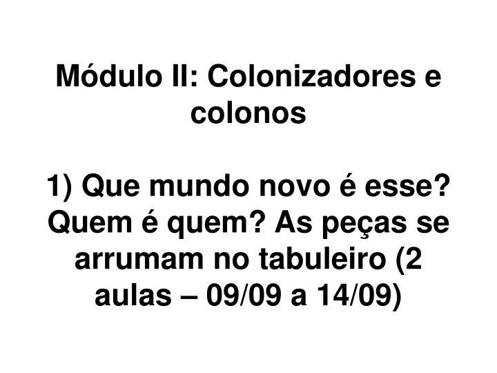 Módulo II: Colonizadores e colonos