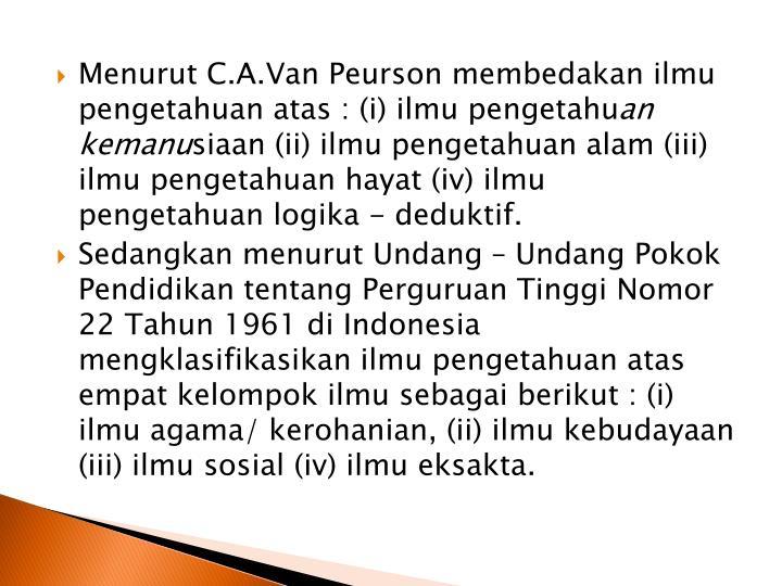 Menurut C.A.Van Peurson membedakan ilmu pengetahuan atas : (i) ilmu pengetahu