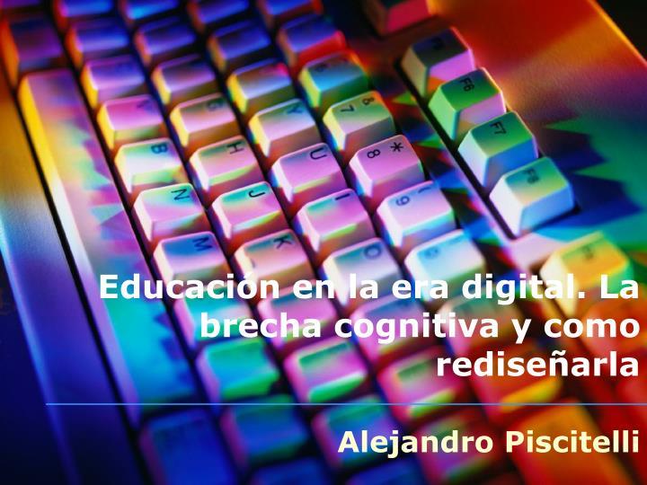 Educación en la era digital. La brecha cognitiva y como rediseñarla