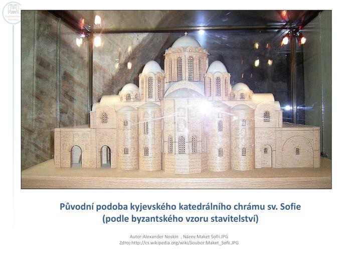 Původní podoba kyjevského katedrálního chrámu sv. Sofie