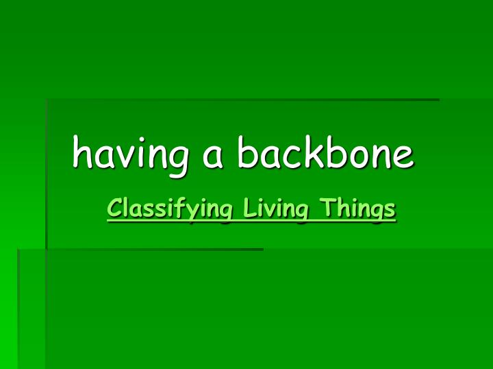 having a backbone