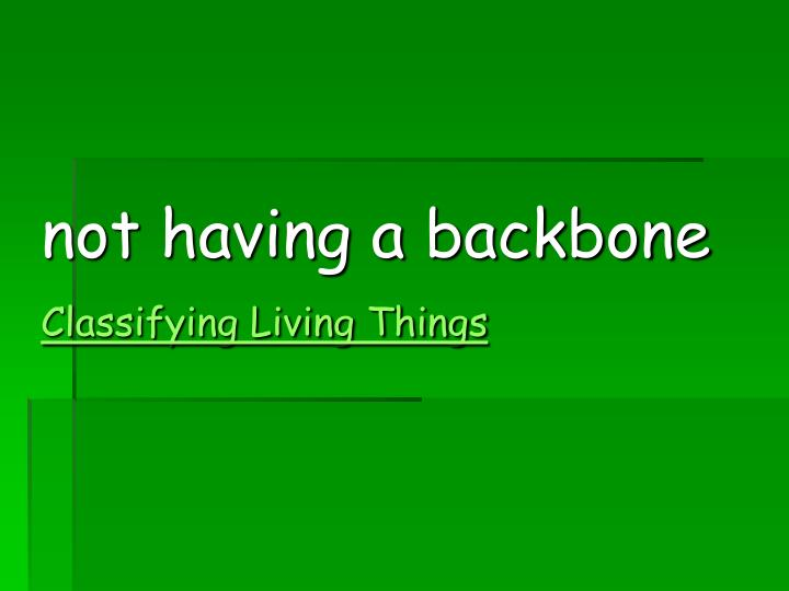 not having a backbone