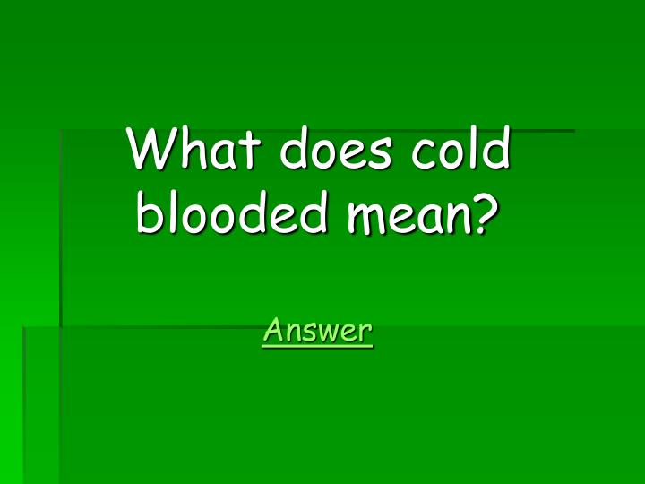 What does cold blooded mean?