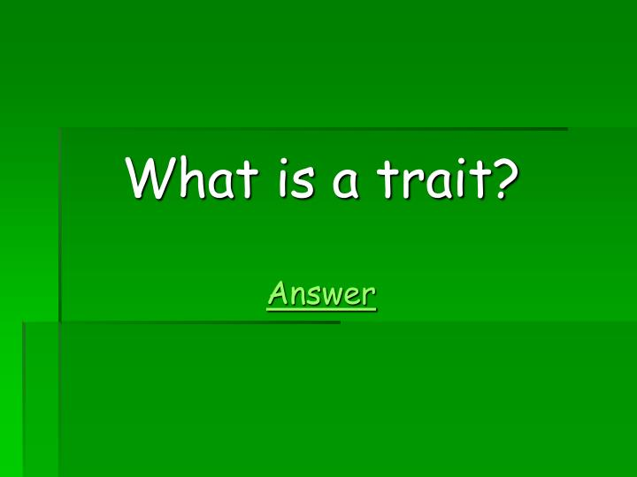 What is a trait?